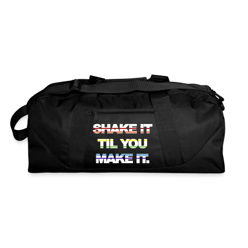 shake It Til You Make It - Duffel Bag