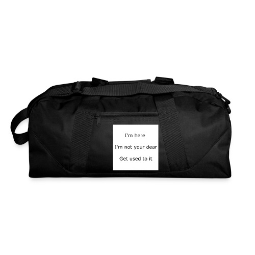 I'M HERE, I'M NOT YOUR DEAR, GET USED TO IT - Duffel Bag
