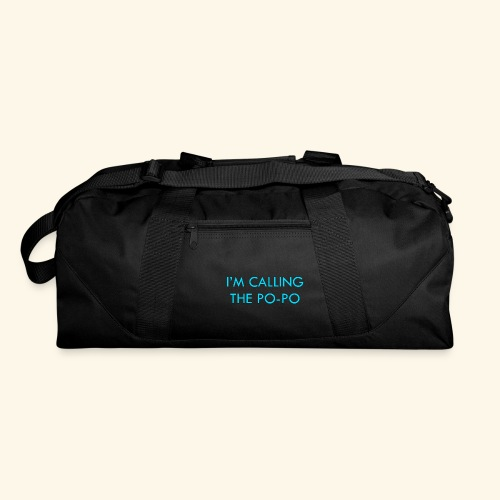 I'M CALLING THE PO-PO | ABBEY HOBBO INSPIRED - Duffel Bag