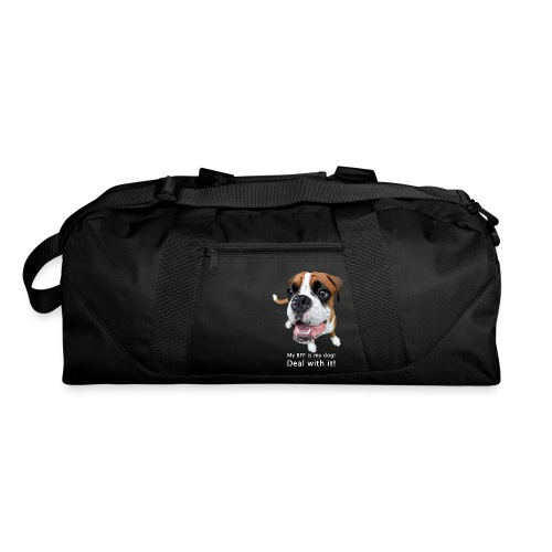My BFF is my dog deal with it - Duffel Bag