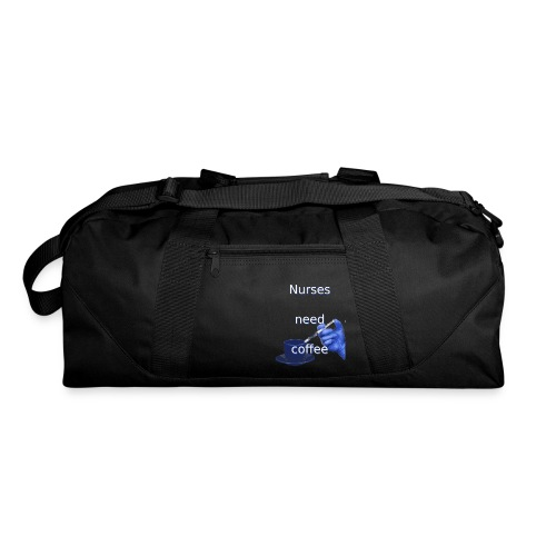 Nurses need coffee - Duffel Bag