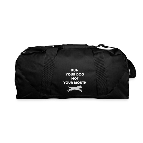 Run Your Dog Not Your Mouth (White) - Duffel Bag