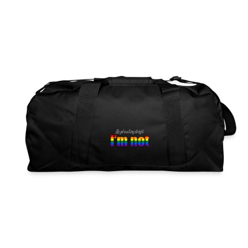 Let's get one thing straight - I'm not! - Duffel Bag