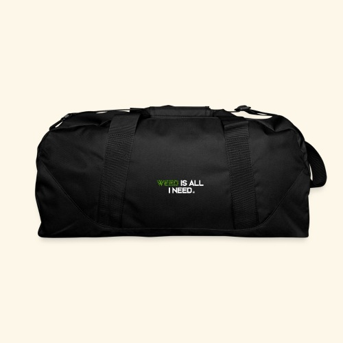 WEED IS ALL I NEED - T-SHIRT - HOODIE - CANNABIS - Duffel Bag