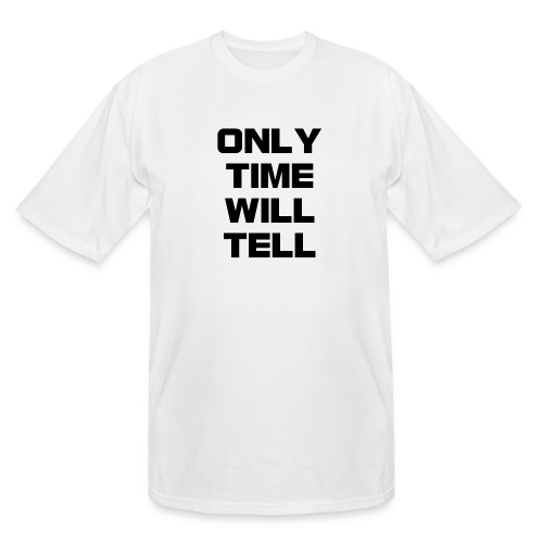 Only time will tell - Men's Tall T-Shirt