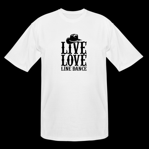 Live Love Line Dancing - Men's Tall T-Shirt