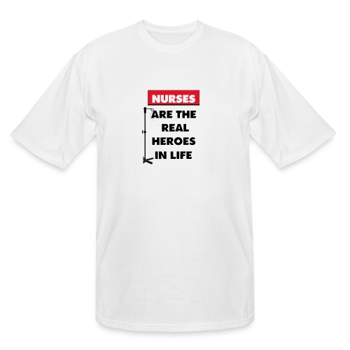 nurses are the real heroes in life - Men's Tall T-Shirt