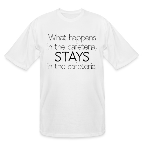 What happens in cafeteria - Men's Tall T-Shirt