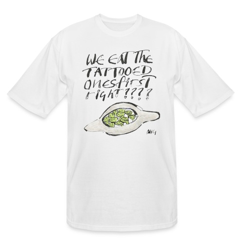 We Eat the Tatooed Ones First - Men's Tall T-Shirt