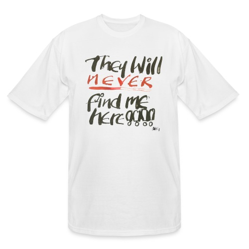 They will never find me here!! - Men's Tall T-Shirt