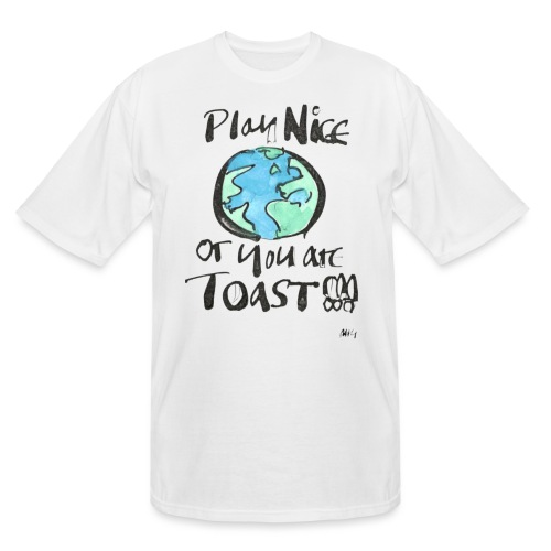 Play Nice or you are toast - Men's Tall T-Shirt