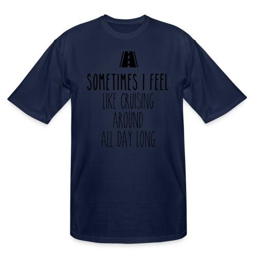 Sometimes I feel like I cruising around all day - Men's Tall T-Shirt
