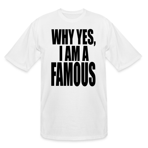 WHY YES, I AM FAMOUS - Men's Tall T-Shirt