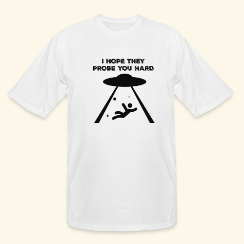 i hope they probe you - Men's Tall T-Shirt