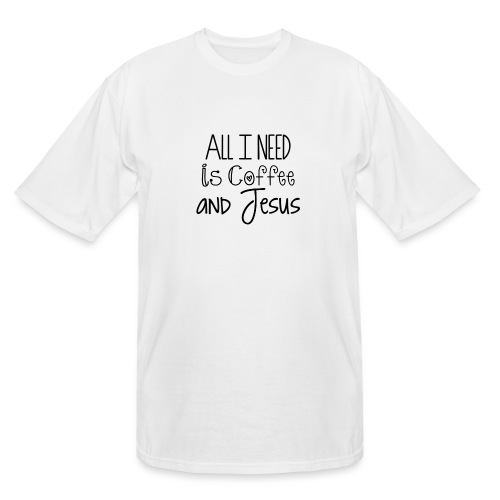 All I need is Coffee & Jesus - Men's Tall T-Shirt