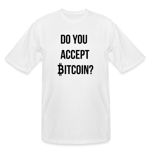 Do You Accept Bitcoin - Men's Tall T-Shirt
