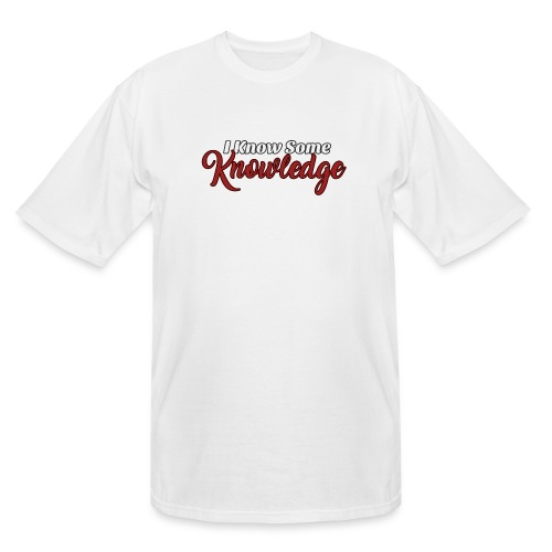 I Know Some Knowledge - Men's Tall T-Shirt