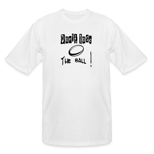 Dont_lose_the_ball - Men's Tall T-Shirt