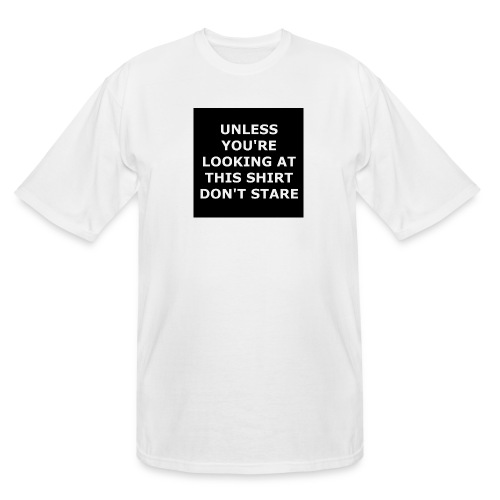 UNLESS YOU'RE LOOKING AT THIS SHIRT, DON'T STARE - Men's Tall T-Shirt