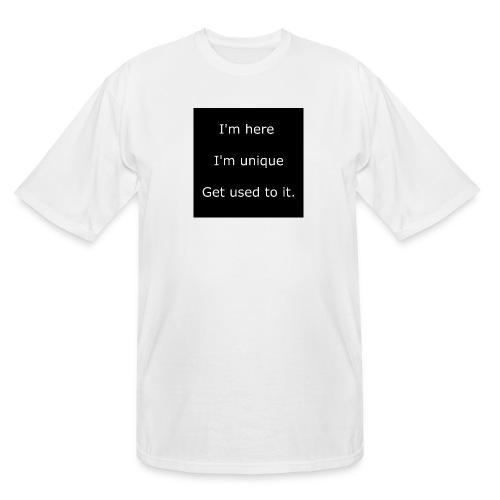 I'M HERE, I'M UNIQUE, GET USED TO IT. - Men's Tall T-Shirt