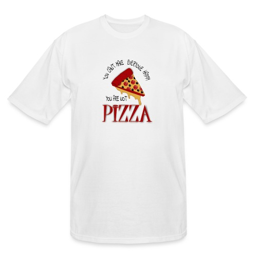 You Can't Make Everyone Happy You Are Not Pizza - Men's Tall T-Shirt