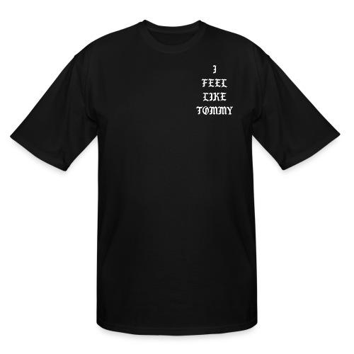 I FEEL LIKE TOMMY WHITE LOGO - Men's Tall T-Shirt