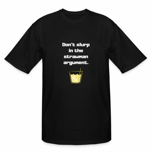 Don't slurp in the strawman argument - Men's Tall T-Shirt