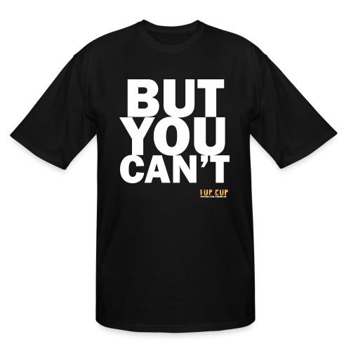 BUT YOU CAN'T - Men's Tall T-Shirt