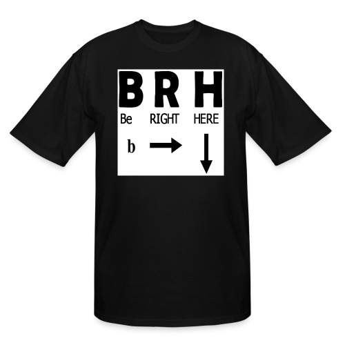 Be Right Here - Men's Tall T-Shirt