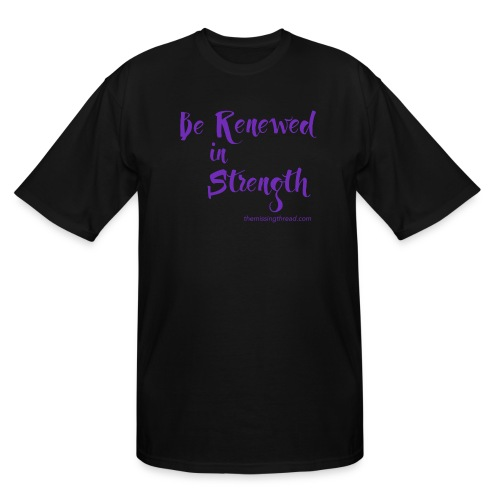 Be Renewed in Strength - Men's Tall T-Shirt