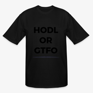 HODL OR GTFO: Cryptocurrency T-Shirt - Men's Tall T-Shirt