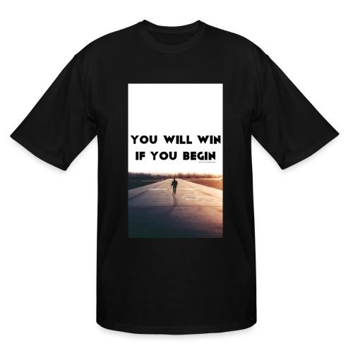 YOU WILL WIN IF YOU BEGIN - Men's Tall T-Shirt