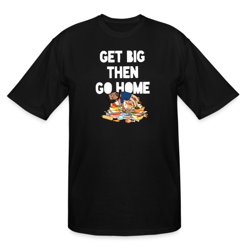 Get Big Then Go Home - Men's Tall T-Shirt
