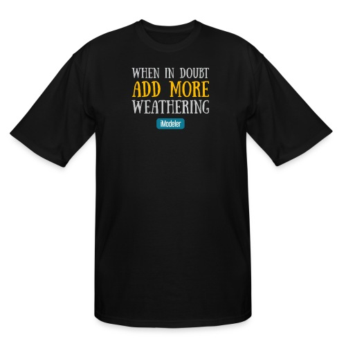 When In Doubt Add More Weathering - Men's Tall T-Shirt