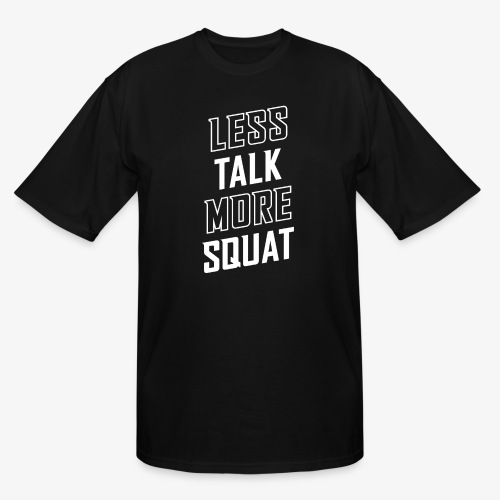 Less Talk More Squat - Men's Tall T-Shirt