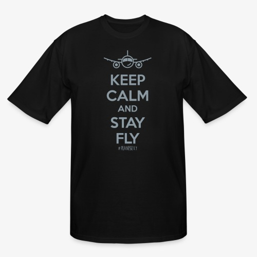 Keep Calm And Stay Fly - Men's Tall T-Shirt