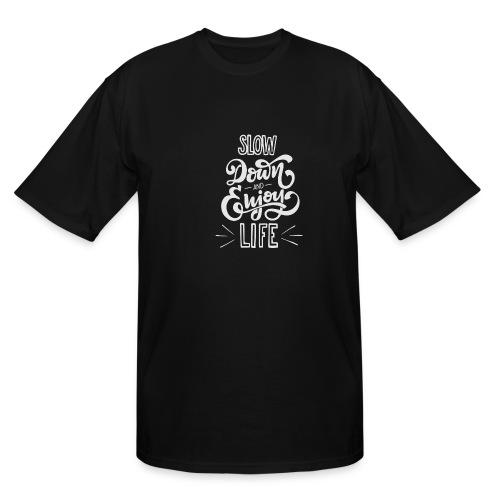 Slow down and enjoy life - Men's Tall T-Shirt