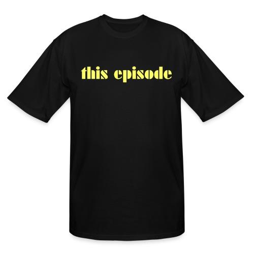 This Episode - Men's Tall T-Shirt