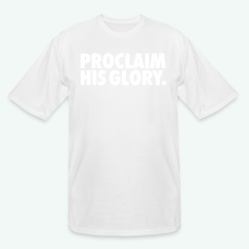 PROCLAIM HIS GLORY - Men's Tall T-Shirt