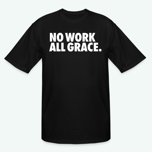 NO WORK ALL GRACE - Men's Tall T-Shirt