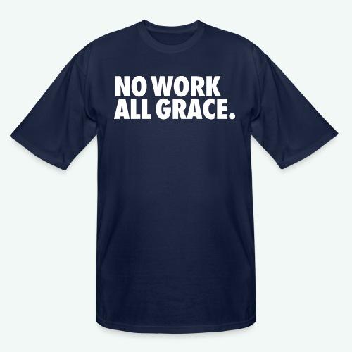 NO WORK ALL GRACE - Men's Tall T-Shirt