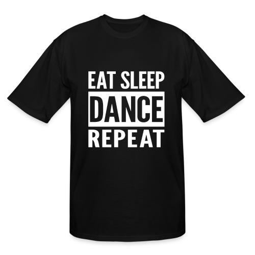 Eat Sleep Dance Repeat - Men's Tall T-Shirt