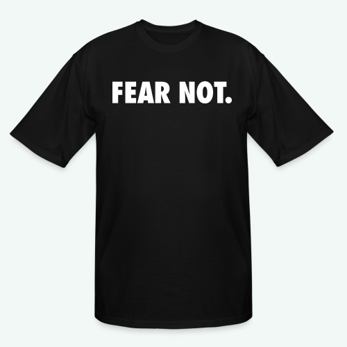 FEAR NOT - Men's Tall T-Shirt