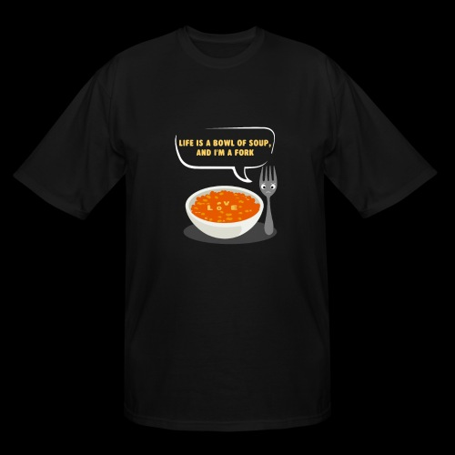 Life is a Bowl of Soup, and I'm a fork | Love Life - Men's Tall T-Shirt