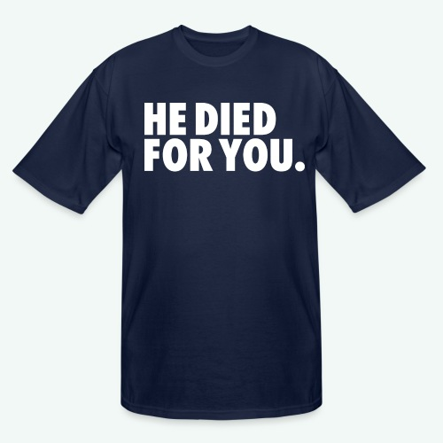 HE DIED FOR YOU - Men's Tall T-Shirt