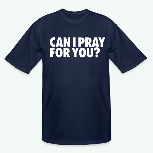 CAN I PRAY FOR YOU - Men's Tall T-Shirt