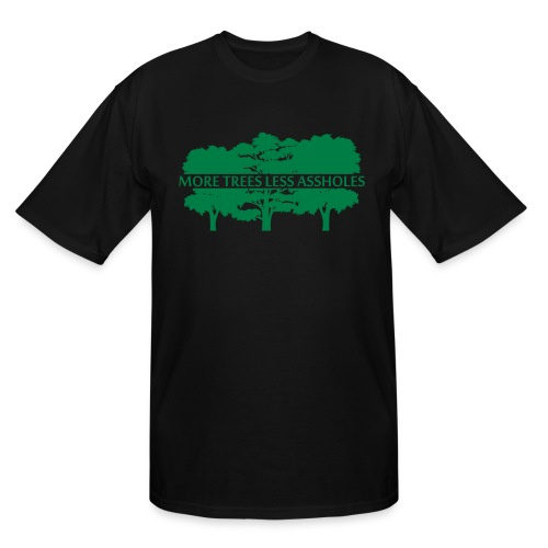 More Trees Less Assholes - Men's Tall T-Shirt