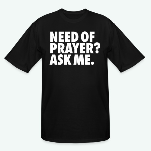 NEED OF PRAYER - Men's Tall T-Shirt