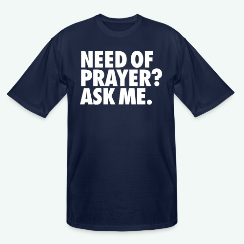 NEED OF PRAYER - Men's Tall T-Shirt