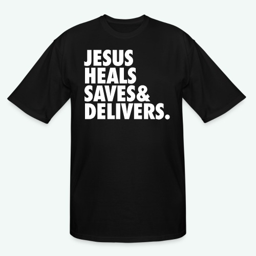 JESUS HEALS SAVES AND DELIVERS - Men's Tall T-Shirt